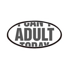 I Can't Adult Today Patch