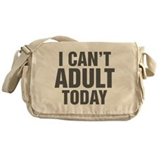 I Can't Adult Today Messenger Bag