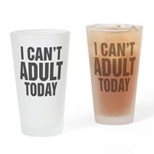 I Can't Adult Today Drinking Glass