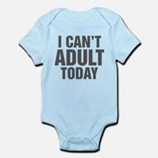 I Can't Adult Today Infant Bodysuit