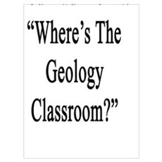 "You Had me At: ""Where The Geology Classroom?"" Poster"