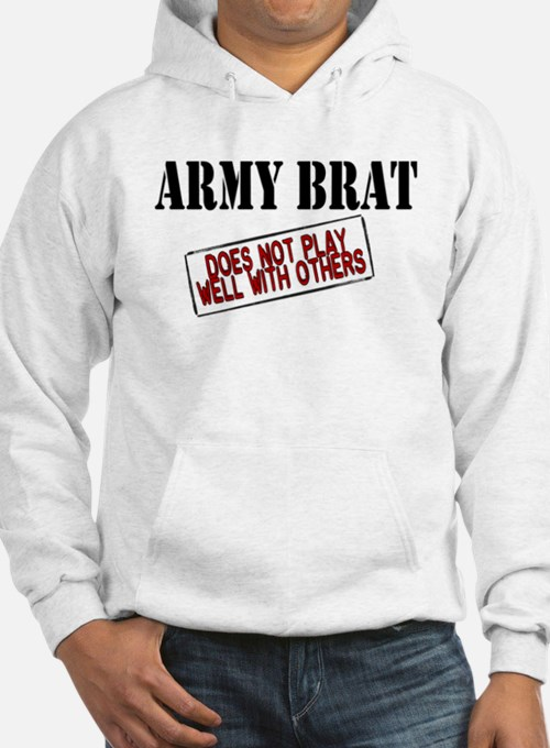 Army Brat -Does not play well with others Hoodie