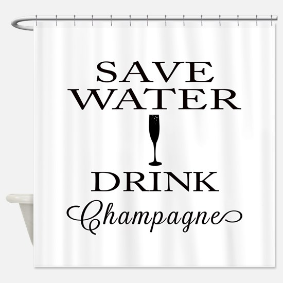 Save Water Drink Champagne Shower Curtain