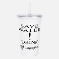 Save Water Drink Champagne Acrylic Double-wall Tum
