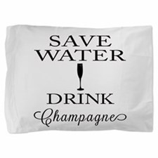 Save Water Drink Champagne Pillow Sham