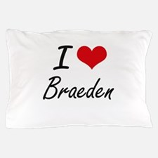 I Love Braeden Pillow Case