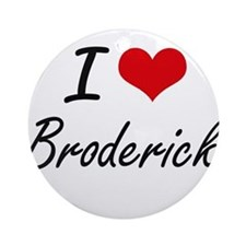 I Love Broderick Round Ornament