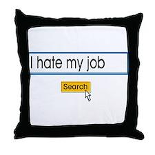 I hate my job Throw Pillow