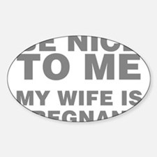 Be Nice To Me My Wife Is Pregnant Decal