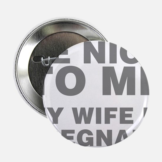 "Be Nice To Me My Wife Is Pr 2.25"" Button (10 pack)"