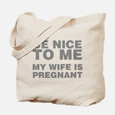 Be Nice To Me My Wife Is Pregnant Tote Bag