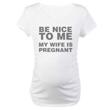 Be Nice To Me My Wife Is Pregnan Shirt