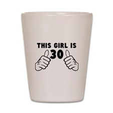 This Girl Is 30 Shot Glass
