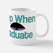 I Will Sleep When They Graduate Mugs