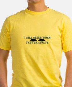 I Will Sleep When They Graduate T-Shirt