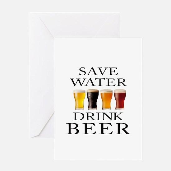 Save Water Drink Beer Greeting Cards