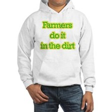 Farmers do it in the dirt! Hoodie