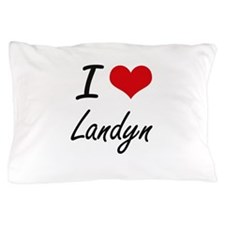 I Love Landyn Pillow Case