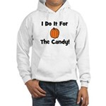 I Do It For The Candy! (pumpk Hooded Sweatshirt