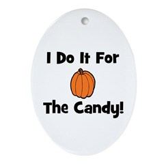 I Do It For The Candy! (pumpk Oval Ornament