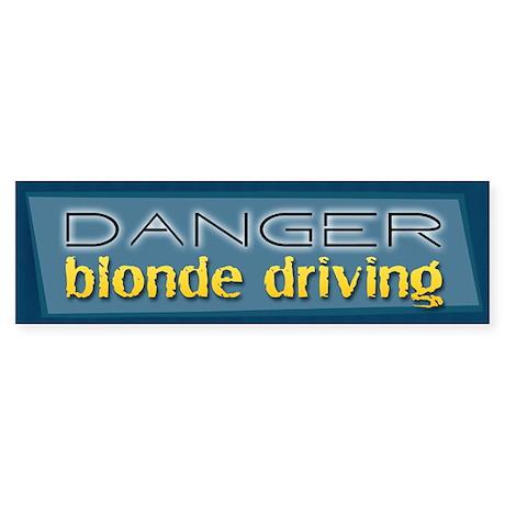 Danger: Blonde Driving Bumper Sticker