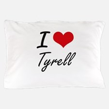 I Love Tyrell Pillow Case
