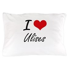I Love Ulises Pillow Case