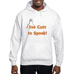 Too Cute To Spook! (ghost) Hoodie