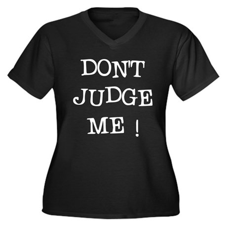 DONT JUDGE ME Women's Plus Size V-Neck Dark T-Shir