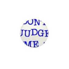 DONT JUDGE ME Mini Button