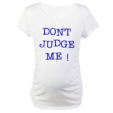 DONT JUDGE ME Shirt