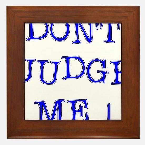 DONT JUDGE ME Framed Tile