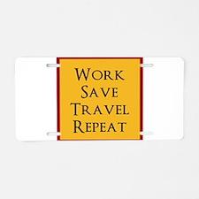 Work Save Travel Repeat Aluminum License Plate