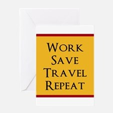 Work Save Travel Repeat Greeting Cards