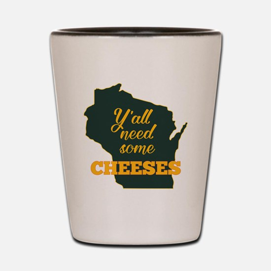 Need Cheeses Shot Glass