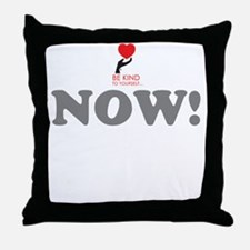BE KIND NOW! Throw Pillow