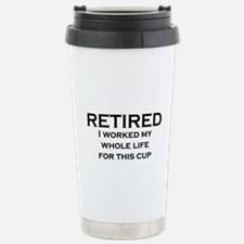 RETIRED I WORKED MY WHO Travel Mug