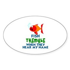 FISH TREMBLE WHEN THEY HEAR MY NAME Decal