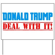 Trump! DEAL WITH IT!!! Yard Sign