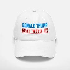 Trump! DEAL WITH IT!!! Baseball Baseball Cap