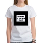 Crafting is the New Black Women's T-Shirt