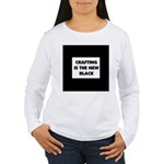 Crafting is the New Black Women's Long Sleeve T-Sh