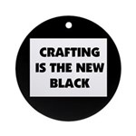 Crafting is the New Black Ornament (Round)