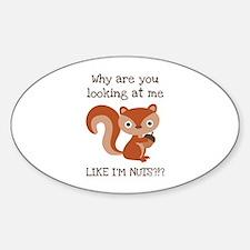 Like I'm Nuts?!? Sticker (Oval)
