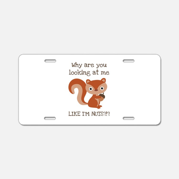 Like I'm Nuts?!? Aluminum License Plate