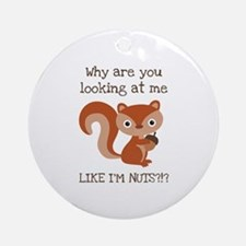 Like I'm Nuts?!? Ornament (Round)