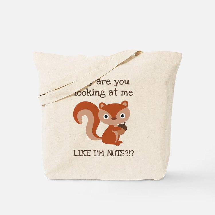 Like I'm Nuts?!? Tote Bag