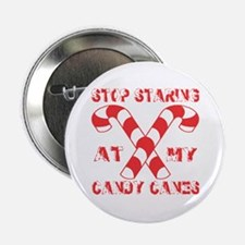 """Stop Staring At My Candy Canes 2.25"""" Button"""