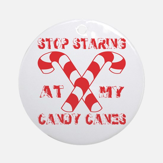 Stop Staring At My Candy Canes Ornament (Round)