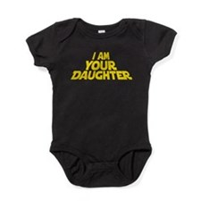 I AM YOUR DAUGHTER Baby Bodysuit